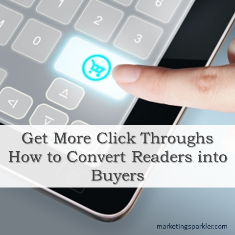 9 Ways to Get More Click Throughs: How to Convert Readers Into Buyers