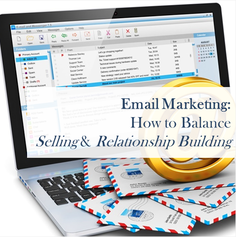 Email Marketing: How to Balance Selling and Relationship Building