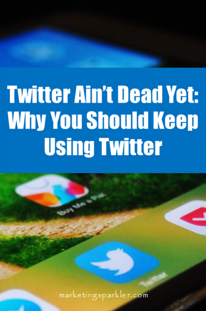 Twitter Aint Dead Yet: Why You Should Keep Using Twitter for Business