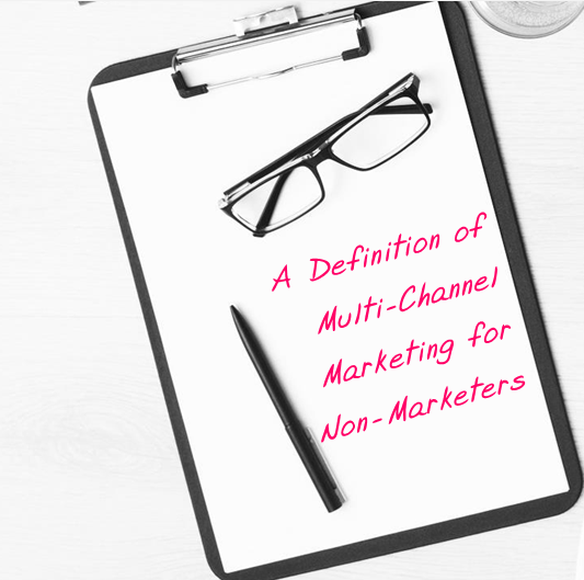 A Definition of Multichannel Marketing for Non-Marketers