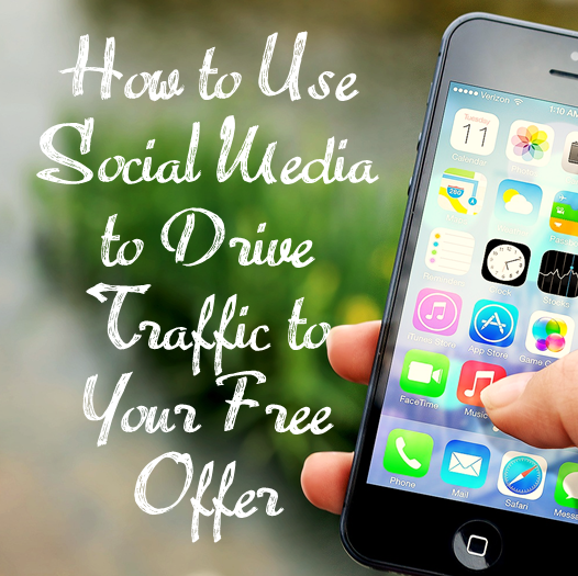 How to Use Social Media to Drive Traffic to Your Free Offer