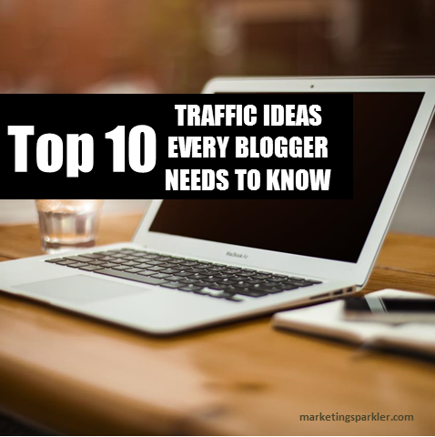 Top 10 Traffic Ideas Every Blogger Needs To Know