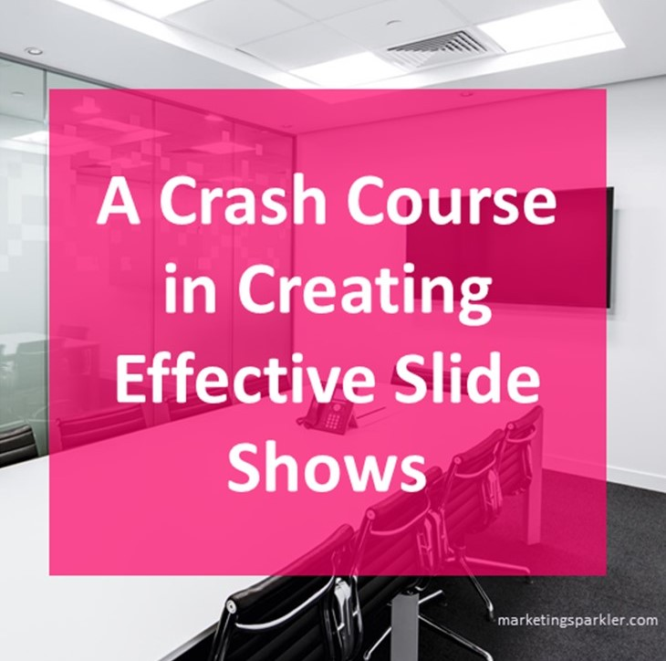 Slide Shows As a Content Marketing Tool Part 2 - A Crash Course in Creating Effective Slide Shows