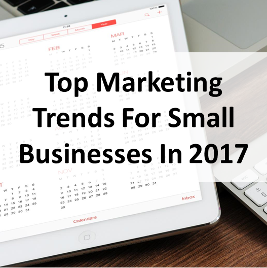 Top Marketing Trends for Small Businesses 2017