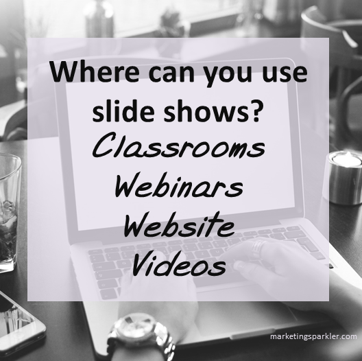 Where can you use slide shows