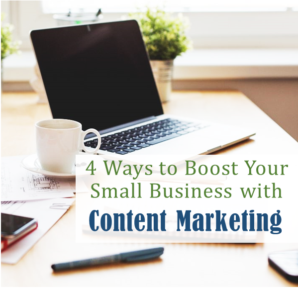 4 Ways to Boost Your Small Business with Content Marketing