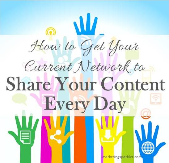 How to Get Your Current Network To Share Your Content Everyday