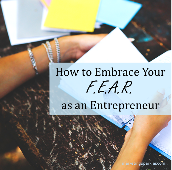 How to Embrace Your Fear as an Entrepreneur