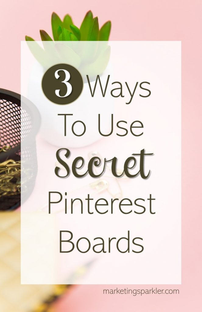 If you are using Pinterest, you can use secret Pinterest boards to curate personal content or make your boards pretty before making them public.