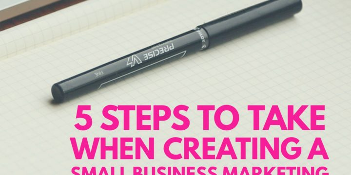 5 Steps To Take When Creating A Small Business Marketing Strategy