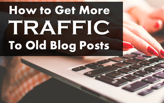 How to Get More Traffic to Old Blog Content