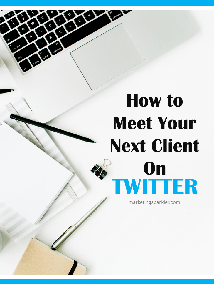 How to Meet Your Next Client on Twitter