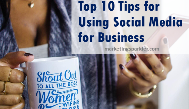 Top Ten Tips For Using Social Media For Business