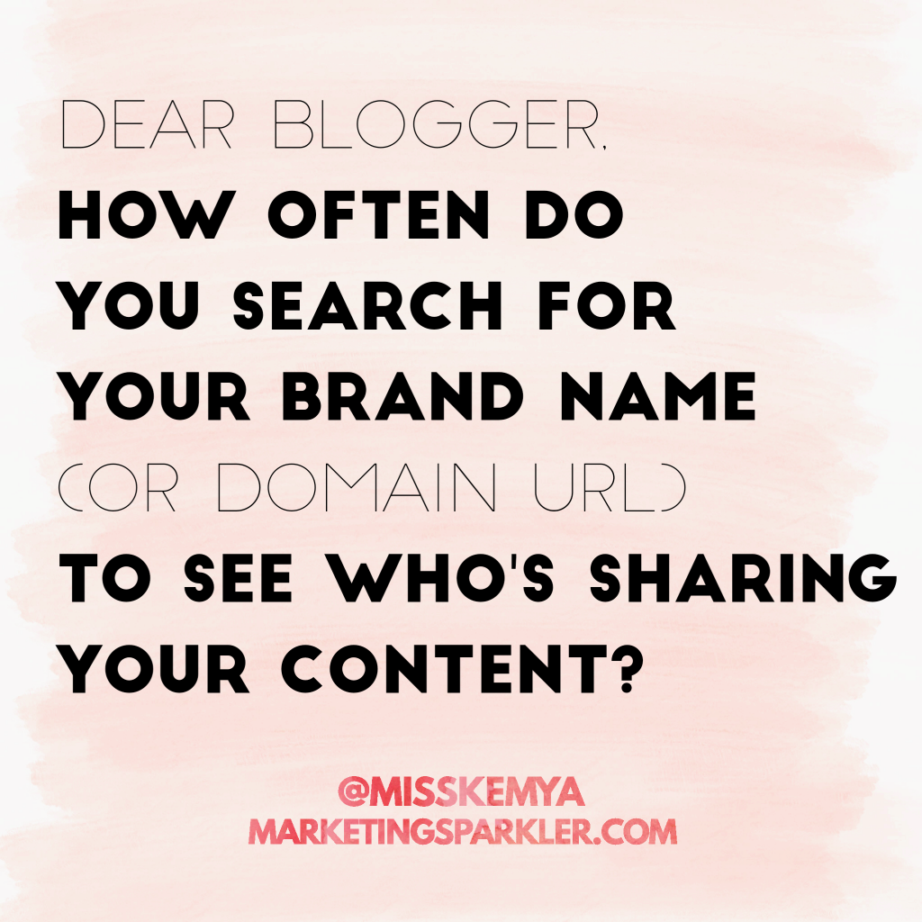 bloggers monitor your brand name to see who may be sharing your content