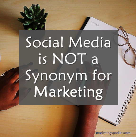 Social media is not a synonym for marketing
