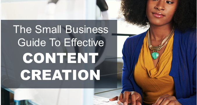 The Small Business Guide To Effective Content Creation