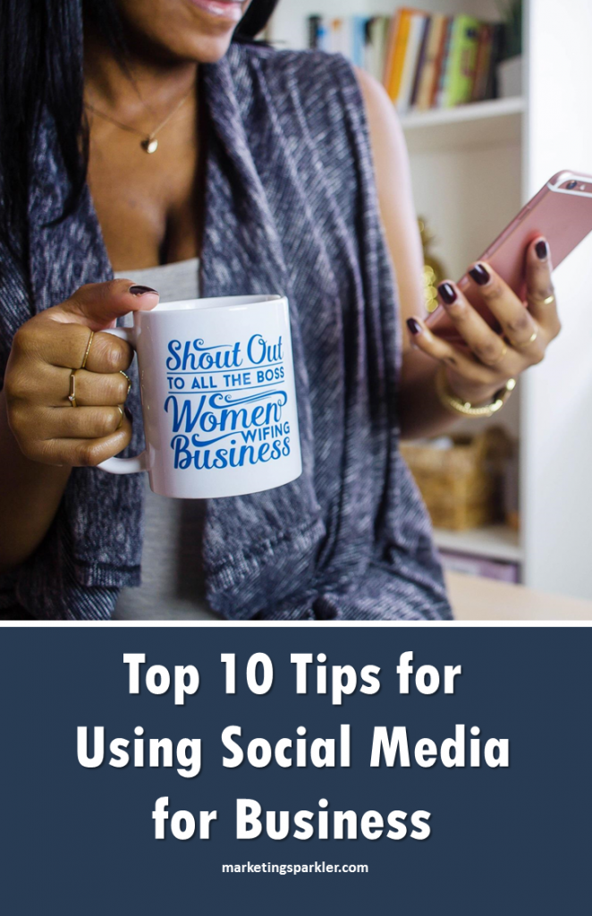 Top 10 tips for using social media for business via Marketing Sparkler