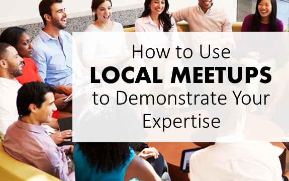 Use Local Meetups To Demonstrate Your Expertise