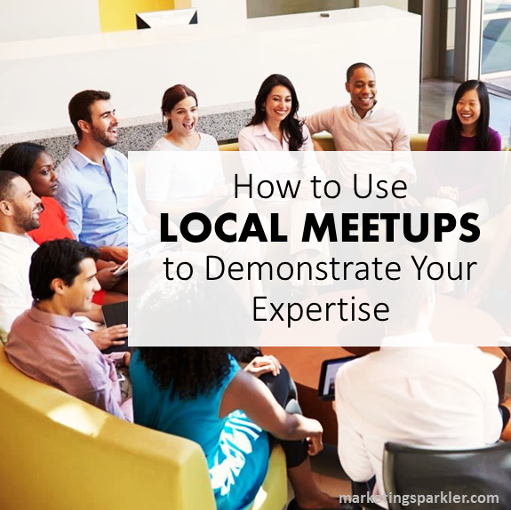 how to use local meetups to demonstrate expertise