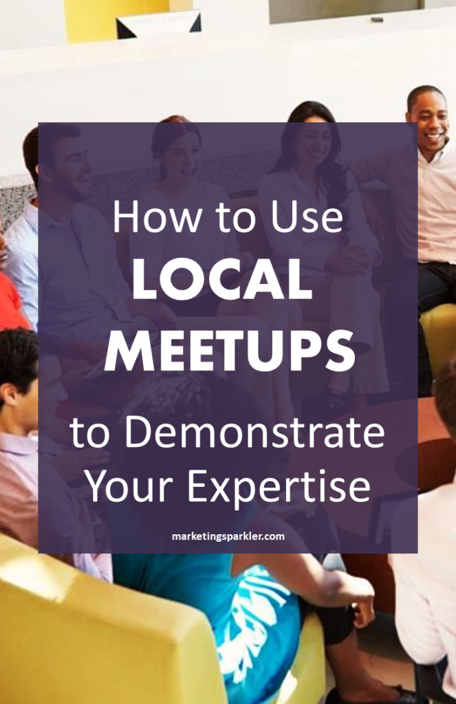 How to use local meetups to demonstrate your expertise