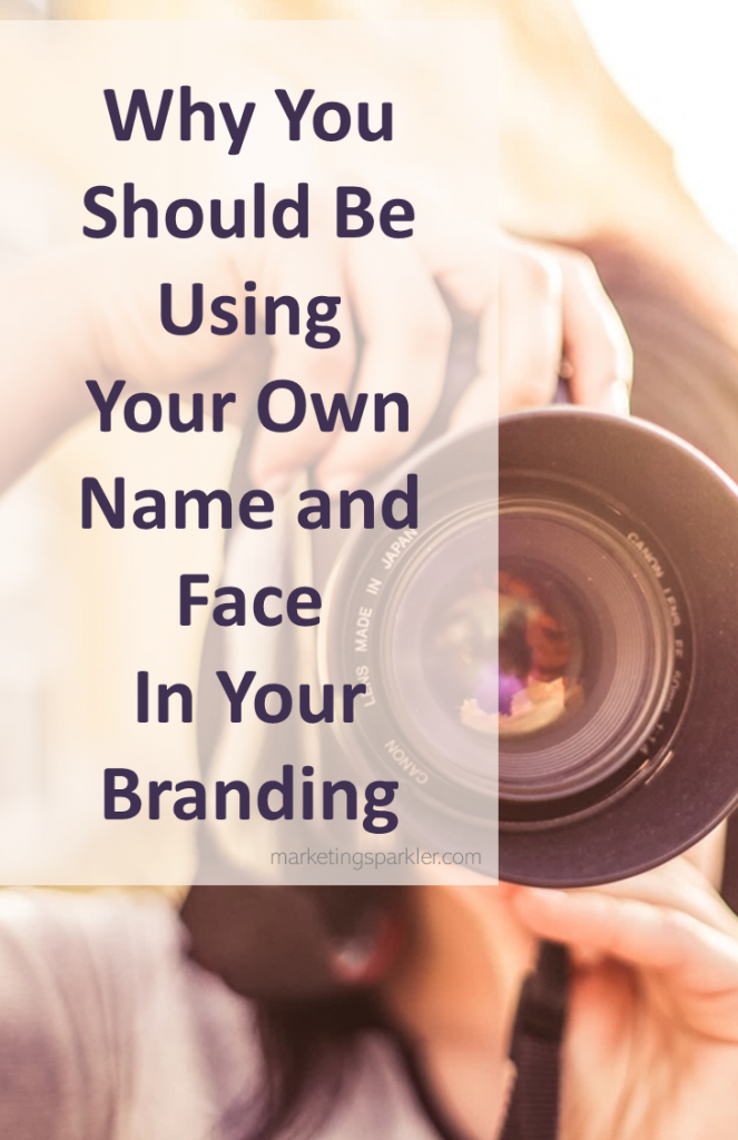 Why you should be using your own name and face in your branding