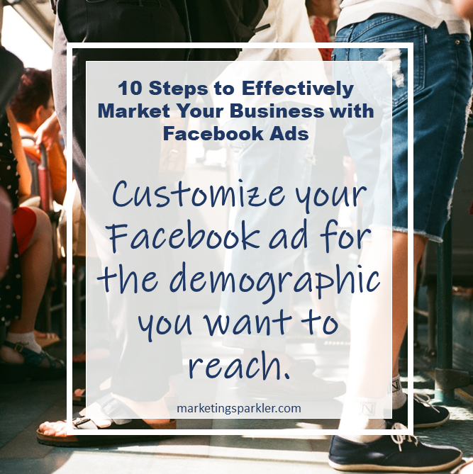 10 Steps to Effectively Market Your Business using Facebook Ads - Customize for the Demographic you want to reach.