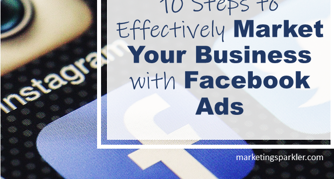 10 Steps to Effectively Market Your Business with Facebook Ads