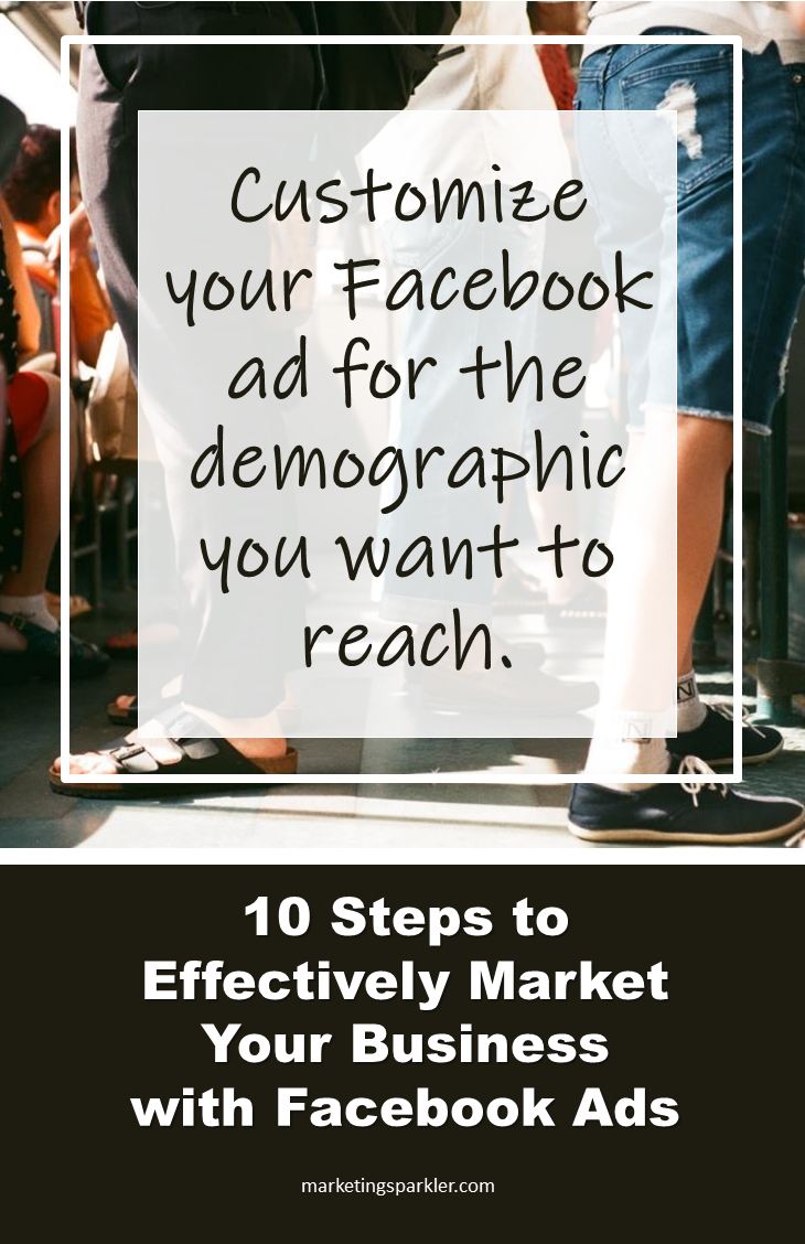 10 Steps to Effectively Market Your Business with Facebook Ads - Customize each Facebook ad for the demographic you want to reach.