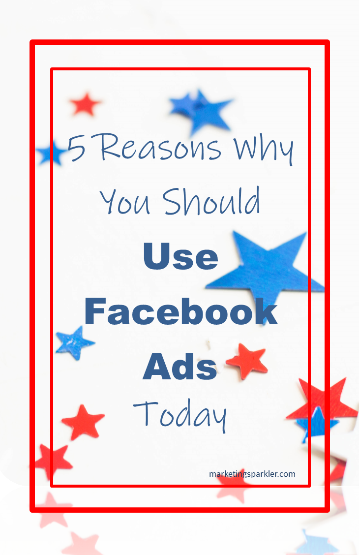 5 Reasons Why You Should Use Facebook Ads Today