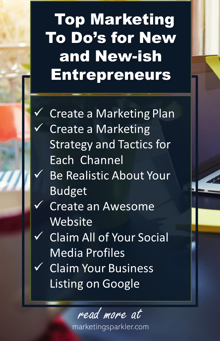 Top 6 Marketing To Dos for New Entrepreneurs - create a marketing plan, create a marketing strategy and tactics for each channel, be realistic about your budget, create an awesome website, claim all of your social media profiles, and claim your business listing on Google.