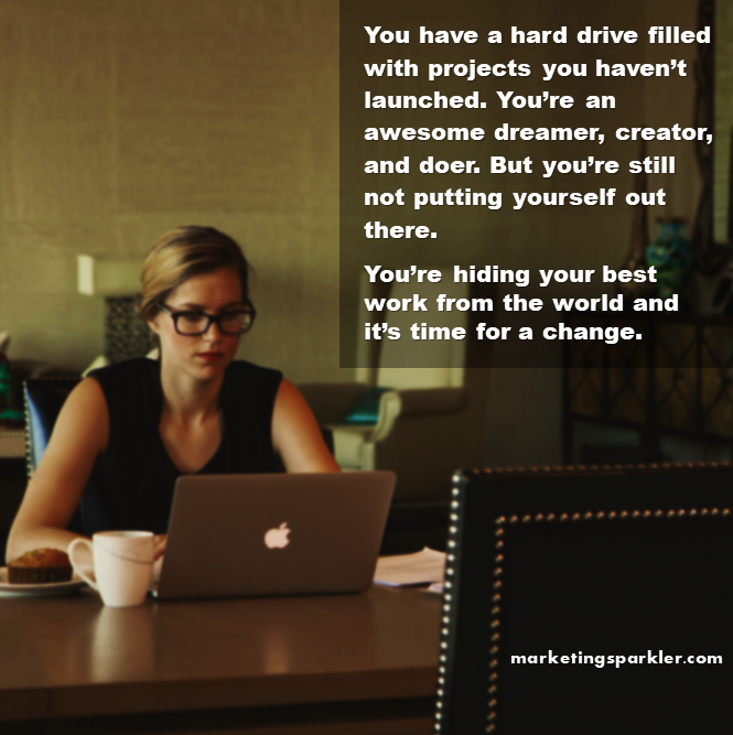 Have a hard drive filled with projects? Get over yourself and launch already.