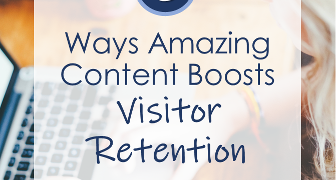 5 Ways Amazing Content Boosts Visitor Retention