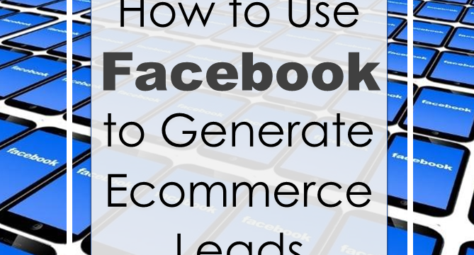 How to Use Facebook to Generate Ecommerce Leads