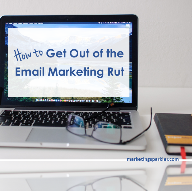 How to get out of the email marketing rut