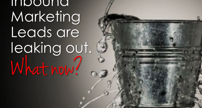 Your Inbound Marketing Leads Are Leaking Out. What Now?