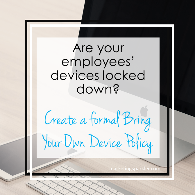 Create a formal Bring Your Own Device policy
