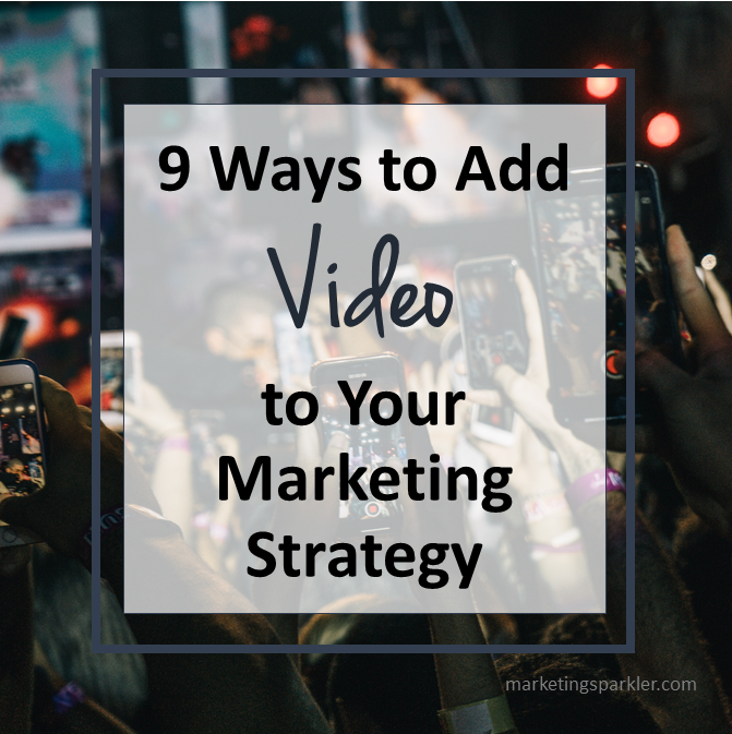 9 Ways to Add Video to Your Marketing Strategy
