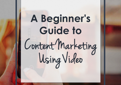 A Beginner's Guide to Content Marketing Using Video