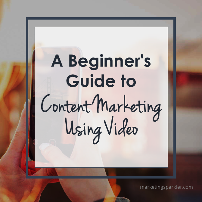 Beginner Guide to Content Marketing Using Video