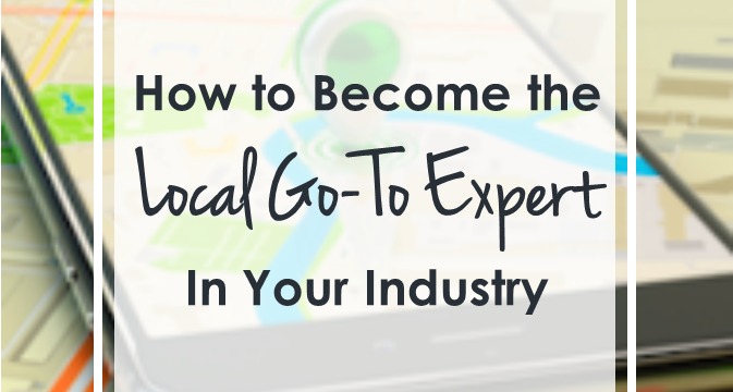 How to Become the Local Go-To Expert In Your Industry