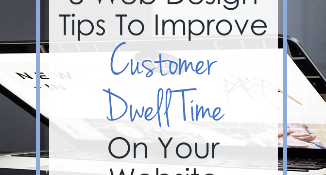 8 Web Design Tips To Improve Customer Dwell Time On Your Website