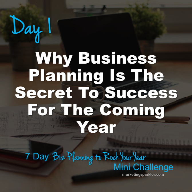 Day 1 Why Business Planning Is The Secret To Success For The Coming Year