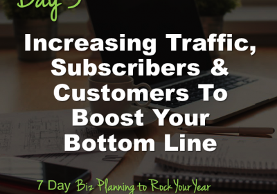 Increasing Traffic, Subscribers & Customers To Boost Your Bottom Line
