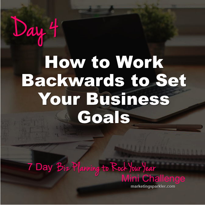 Day 4 How to Work Backwards to Set Your Business Goals