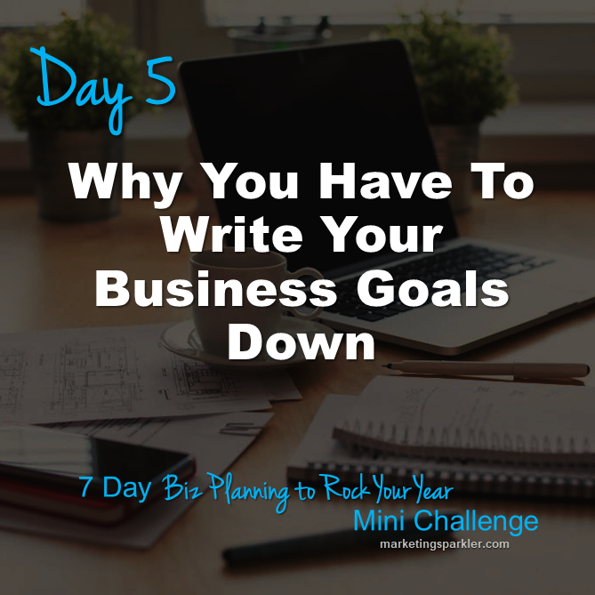 Day 5 Why You Have To Write Your Business Goals Down