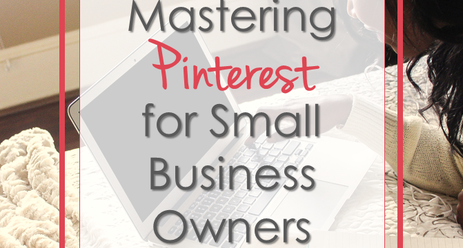 Mastering Pinterest for Small Business Owners [Infographic]