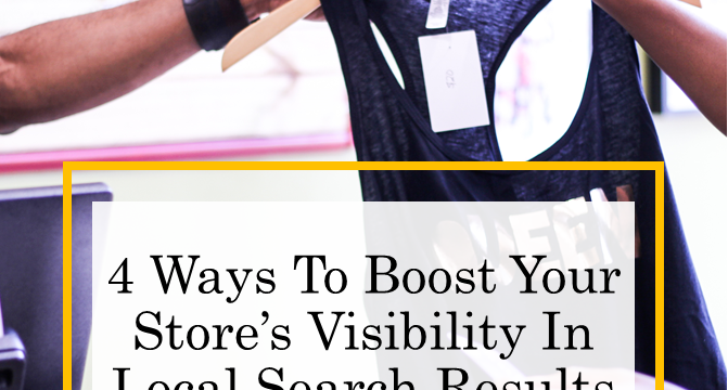 4 Ways To Boost Your Store's Visibility In Local Search Results