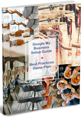 Google My Business Setup Guide and Best Practices Game Plan