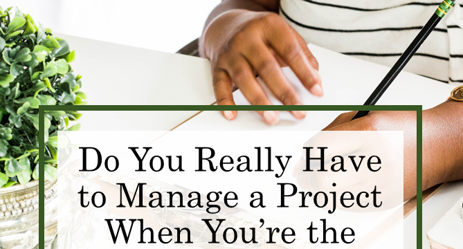 Do You Really Have to Manage a Project When You're the Only One Involved?