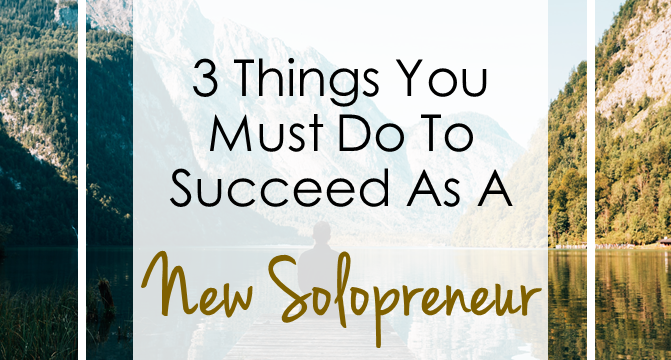 3 Things You Must Do to Succeed As a New Solopreneur